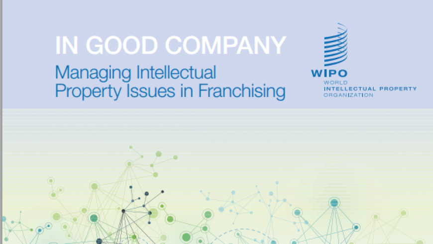 """A Review of WIPO's Guide for SME – """"In Good Company: Managing Intellectual Property Issues in Franchising"""""""
